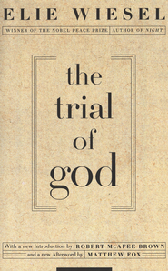 The Trial of God: (as it was held on February 25, 1649, in Shamgorod) - eBook  -     By: Elie Wiesel, Matthew Fox, Robert McAfee Brown