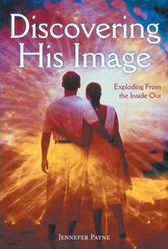 Discovering His Image: Exploding from the Inside Out - eBook  -     By: Jennefer Payne