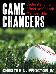 Game Changers: Understanding Effective Church Membership - eBook  -     By: Chester Proctor