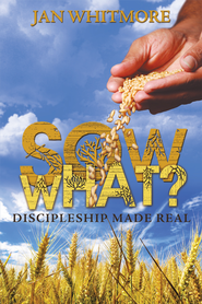 Sow What?: Discipleship Made Real - eBook  -     By: Jan Whitmore