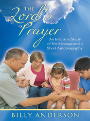 The Lord's Prayer: An Intensive Study of His Message and a Short Autobiography - eBook  -     By: Billy Anderson