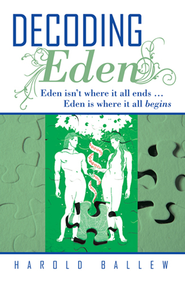 Decoding Eden: Eden isn't where it all ends Eden is where it all begins - eBook  -     By: Harold Ballew