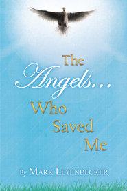 The Angels Who Saved Me - eBook  -     By: Mark Leyendecker