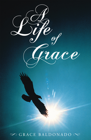 A Life of Grace - eBook  -     By: Grace Baldonado