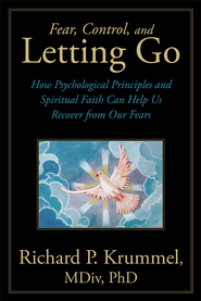 Fear, Control, and Letting Go: How Psychological Principles and Spiritual Faith Can Help Us Recover from Our Fears - eBook  -     By: Richard Krummel