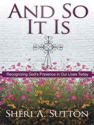 And So It Is: Recognizing God's Presence in Our Lives Today - eBook  -     By: Sheri Sutton