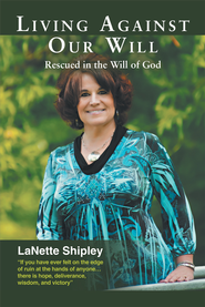 Living Against Our Will: Rescued in the Will of God - eBook  -     By: LaNette Shipley