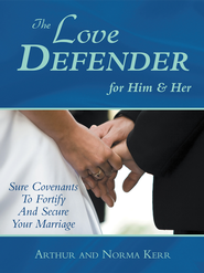 The Love Defender: Sure Covenants To Fortify And Secure Your Marriage - eBook  -     By: Arthur Kerr, Norma Kerr