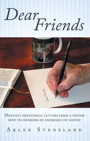 Dear Friends: Monthly devotional letters from a pastor sent to members of churches he served - eBook  -     By: Arlen Stensland