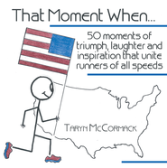 That Moment When: 50 moments of triumph, laughter and inspiration that unite runners of all speeds - eBook  -     By: Taryn McCormack