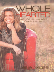 Wholehearted: Living the Life You Were Created to Live - eBook  -     By: Leslie Nease