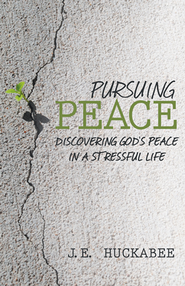 Pursuing Peace: Discovering God's Peace in a Stressful Life - eBook  -     By: J.E. Huckabee