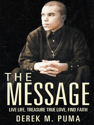 The Message: Live Life, Treasure True Love, Find Faith - eBook  -     By: Derek Puma