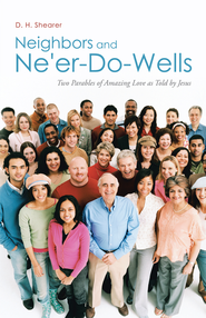 Neighbors and Ne'er-Do-Wells: Two Parables of Amazing Love as Told by Jesus - eBook  -     By: D. Shearer