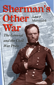 Sherman's Other War: The General and the Civil War Press - eBook  -     By: John F. Marszalek