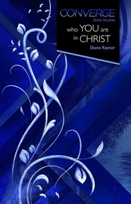 Converge Bible Studies - Who You Are in Christ - eBook  -     By: Shane Raynor