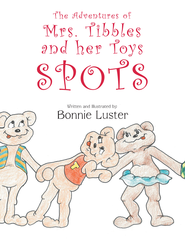 The Adventures of Mrs. Tibbles and her Toys: Spots - eBook  -     By: Bonnie Luster