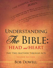 Understanding the Bible: Head and Heart: Part Two: Matthew Through Acts - eBook  -     By: Bob Dowell