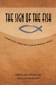 The Sign of the Fish: A Chaplain's Territory in an Ecumenical World - eBook  -     By: Emmalou Kirchmeier