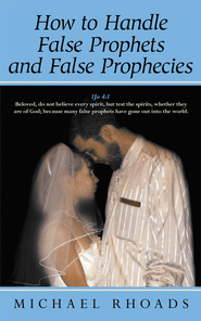 How to Handle False Prophets and False Prophecies - eBook  -     By: Michael Rhoads