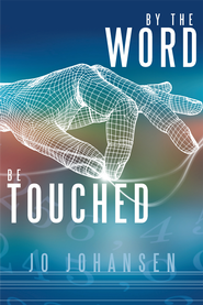 By The Word, Be Touched - eBook  -     By: Jo Johansen