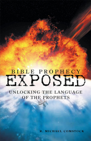Bible Prophecy Exposed: Unlocking the Language of the Prophets - eBook  -     By: R. Michael Comstock