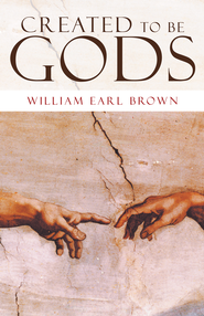 Created to Be Gods - eBook  -     By: William Brown
