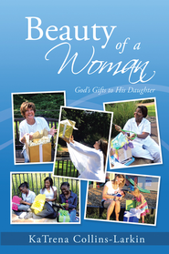 Beauty of a Woman: God's Gifts to His Daughter - eBook  -     By: KaTrena Collins-Larkin