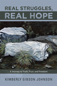 Real Struggles, Real Hope: A Journey to Truth, Trust, and Freedom - eBook  -     By: Kimberly Johnson