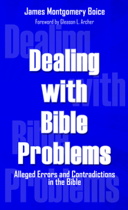 Dealing with Bible Problems: Alleged Errors and Contradictions in the Bible - eBook  -     By: James Montgomery Boice