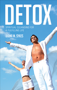 Detox: Spiritual Cleansing for a Fulfilling Life - eBook  -     By: Diana M. Sykes