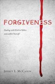 Forgiveness: Dealing with Evil in Others and within Yourself - eBook  -     By: Jeffrey L. McCaslin