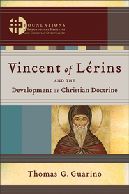 Vincent of Lerins and the Development of Christian Doctrine () - eBook  -     By: Thomas G. Guarino