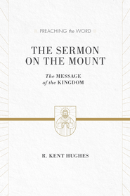 The Sermon on the Mount (ESV Edition): The Message of the Kingdom - eBook  -     By: R. Kent Hughes