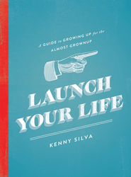 Launch Your Life: A Guide to Growing Up for the Almost Grown Up - eBook  -     By: Kenny Silva