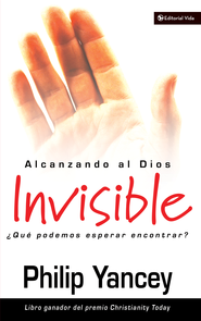 Alcanzando al Dios invisible: ?Que podemos esperar encontrar? - eBook  -     By: Philip Yancey