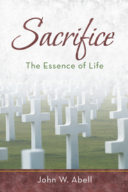 Sacrifice: The Essence of Life - eBook  -     By: John Abell
