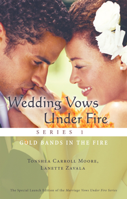 Wedding Vows Under Fire Series 1: Gold Bands in the Fire - eBook  -     By: Tonshea Carroll Moore, Lanette Zavala
