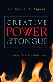 Creative Power of the Tongue: Creating New Possibilities - eBook  -     By: Samuel Appiah
