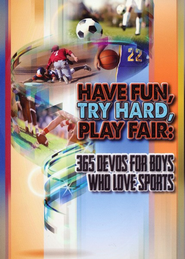 Have Fun, Try Hard, Play Fair:: 365 Devos for Boys Who Love Sports - eBook  -