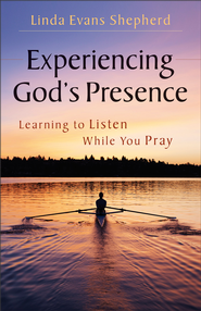 Experiencing God's Presence: Learning to Listen While You Pray - eBook  -     By: Linda Evans Shepherd