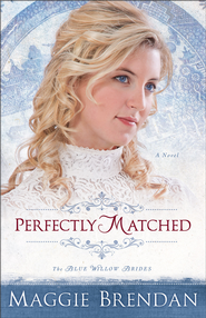 Perfectly Matched, Blue Willow Brides Series #3 -eBook   -     By: Maggie Brendan