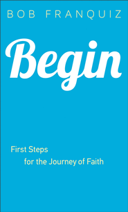 Begin: First Steps for the Journey of Faith - eBook  -     By: Bob Franquiz