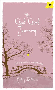 God Girl Journey, The: A 30-Day Guide to a Deeper Faith - eBook  -     By: Hayley DiMarco