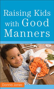 Raising Kids with Good Manners - eBook  -     By: Donna Jones
