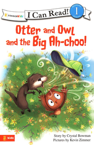 Otter and Owl and the Big Ah-choo! - eBook  -     By: Crystal Bowman     Illustrated By: Kevin Zimmer