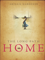The Long Path Home - eBook  -     By: Abigail Gardener