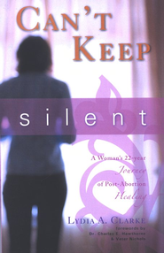 Can't Keep Silent: A Woman's 22-year Journey of Post-Abortion Healing - eBook  -     By: Lydia Clarke
