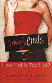 Sexy Girls: How Hot Is Too Hot? - eBook  -     By: Hayley DiMarco