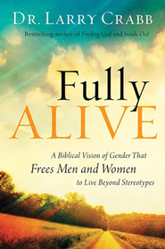 Fully Alive: A Biblical Vision of Gender That Frees Men and Women to Live Beyond Stereotypes - eBook  -     By: Dr. Larry Crabb
